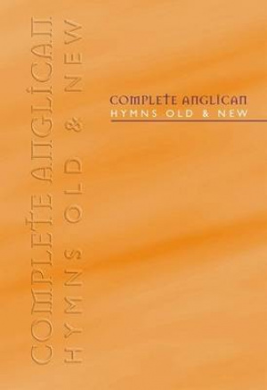 Complete Anglican Hymns Old & New: Melody Edition