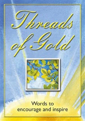 Threads of Gold: Words to Encourage and Inspire