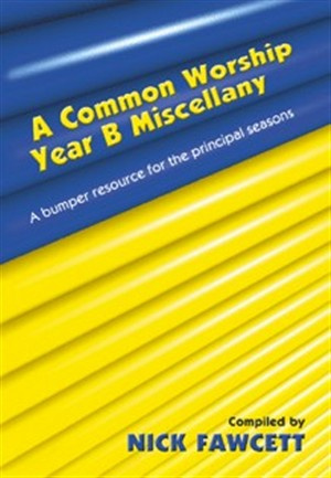 A Common Worship : Year B. Miscellany: A Bumper Resource for the Principal Seasons