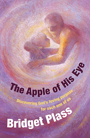 The Apple of His Eye: Discovering God's Loving Purpose for Each One of Us