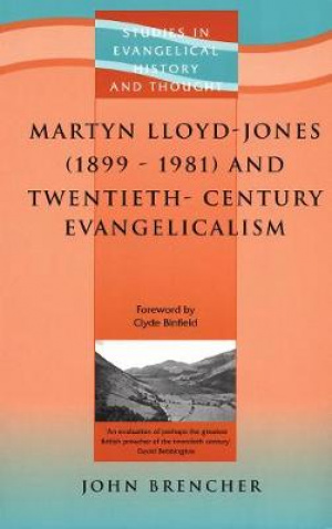 Martyn Lloyd Jones and Twentieth-Century Evangelism, 1899-1981