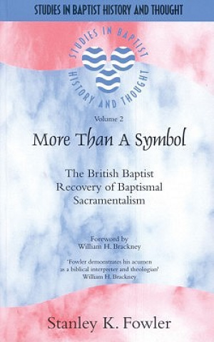 More Than A Symbol: The British Baptist Recovery Of Baptismal Sacramentalism