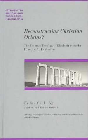 Reconstructing Christian Origins?: The Feminist Theology of Elizabeth Schussler Fiorenza: An Evaluation