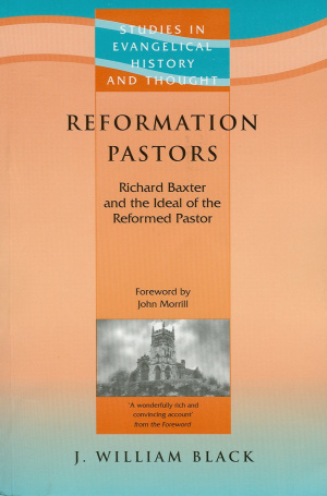 Reformation Pastors: Richard Baxter and the Ideal of the Reformed Pastor