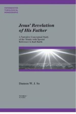 Jesus' Revelation of His Father:  A Narrative-Conceptual Study of the Trinity with Special Reference to Karl Barth