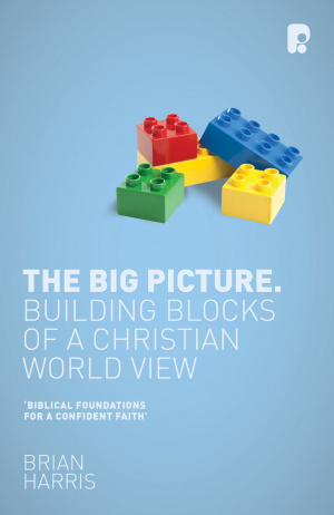 The Big Picture: Building Blocks of a Christian World View