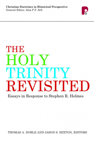 The Holy Trinity Revisited: Essays in Response to Stephen Holmes