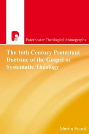 The 16th Century Protestant Doctrine of the Gospel in Systematic Theology