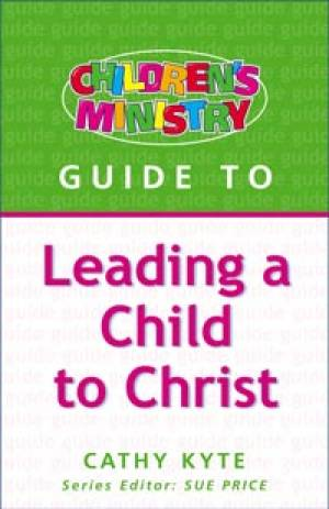 Childrens Ministry Guide to: Leading a Child to Christ