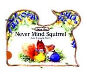 Never Mind Squirrel