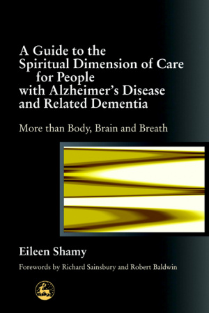 Guide to the Spiritual Dimension of Care for People with Alzheimer's Disease and Related Dementia