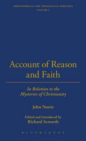 An Account of Reason and Faith: in Relation to the Mysteries of Christianity