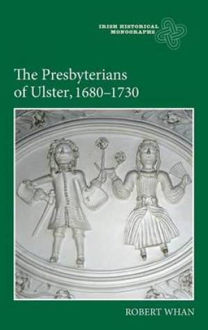 The Presbyterians of Ulster, 1680-1730