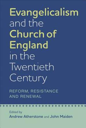 Evangelicalism and the Church of England in the Twentieth Century