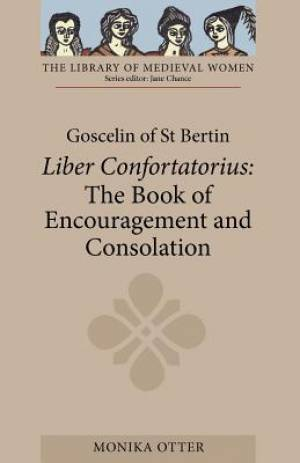 Goscelin of St Bertin: The Book of Encouragement and Consolation (Liber Confortatorius)