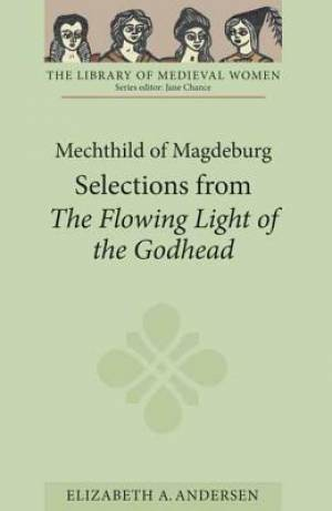 Mechthild of Magdeburg: Selections from The Flowing Light of the Godhead
