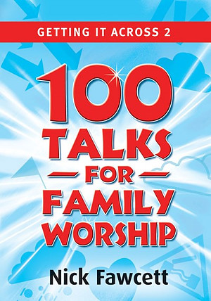 Getting It Across 2: One Hundred Talks for Family Worship