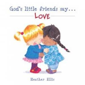 Gods Little Friends Say Love Pb