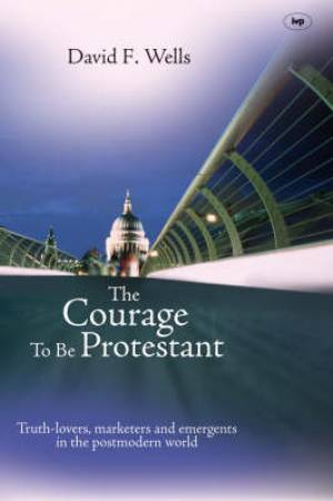 The Courage To Be Protestant