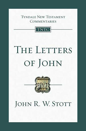 The Letters of John: Tyndale New Testament Commentaries