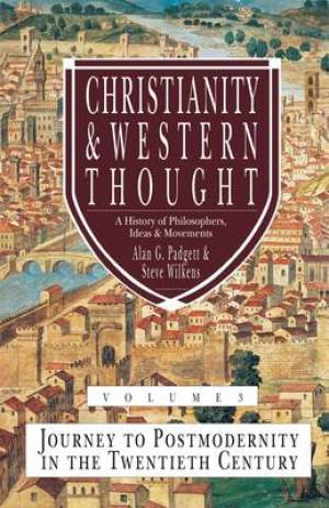 Christianity and Western Thought Journey to Postmodernity in the Twentieth Century