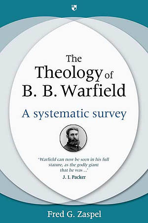 The Theology of B B Warfield