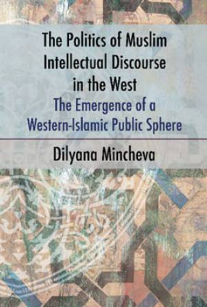 Politics of Muslim Intellectual Discourse in the West