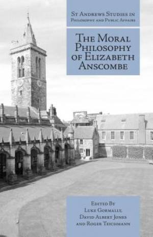 The Moral Philosophy of Elizabeth Anscombe