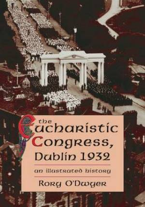 The Eucharistic Congress, Dublin 1932