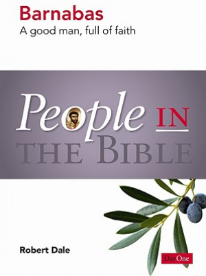 People in the Bible: Barnabas: A good man, full of faith