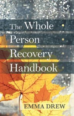 The Whole Person Recovery Handbook