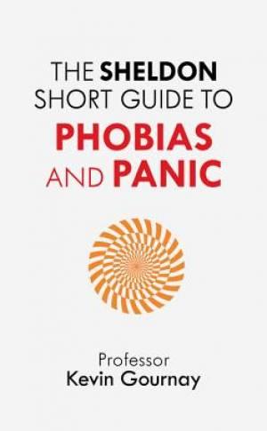 The Sheldon Short Guide to Phobias and Panic