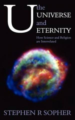 U, the Universe and Eternity - How Science and Religion Are Interrelated