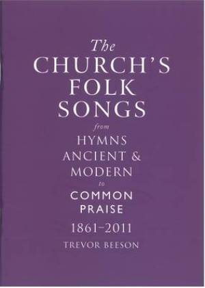 The Church's Folk Songs from Hymns Ancient & Modern to Common Praise 1861-2011