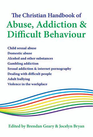 The Christian Handbook Of Abuse Addiction And Difficult Behaviour