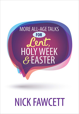 More All-Age Talks for Lent, Holy Week & Easter