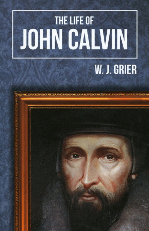 Life of John Calvin, The