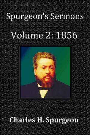 Spurgeon's Sermons Volume 2: 1856- With Full Scriptural Index