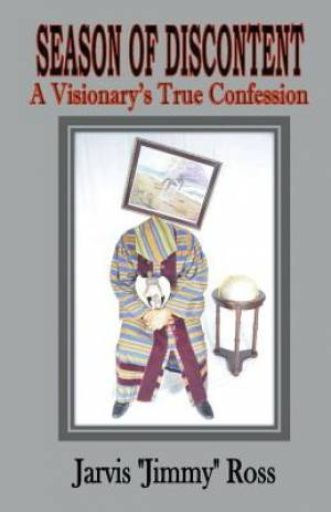 Season of Discontent (a Visionary's True Confession)
