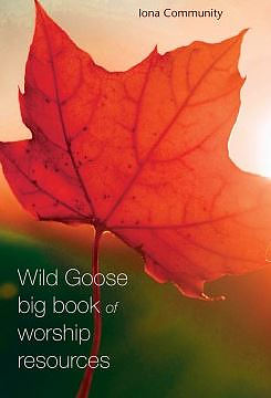 Wild Goose Big Book of Worship Resources