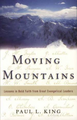 Moving Moutains : Lessons in Bold Faith from Great Evangelical Leaders  paperback