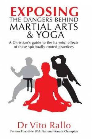 Exposing the Dangers Behind Martial Arts & Yoga Paperback Book