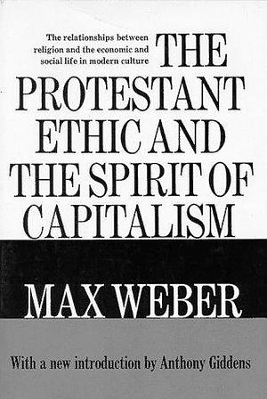 The Spirit of Capitalism and the Protestant Ethic