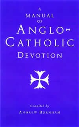 A Manual of Anglo-Catholic Devotion