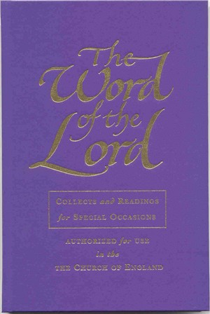 The Word of the Lord: Collects and Reading for the Occasional Offices of the Church of England