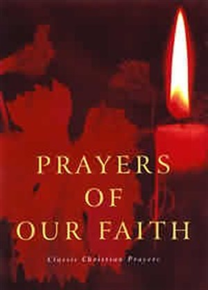 Prayers of Our Faith: Classic Christian Prayers