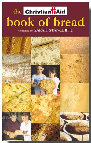 The Christian Aid Book of Bread: Recipes to Change Your World