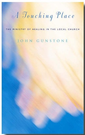 A Touching Place: A Handbook for the Ministry of Healing in the Local Church