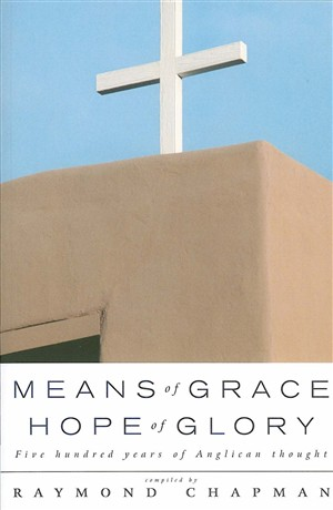 Means of Grace, Hope of Glory: An Anglican Anthology