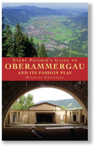 Every Pilgrim's Guide To Oberammergau And Its Passion Play